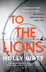 Holly Watt - To The Lions - Signed UK Edition