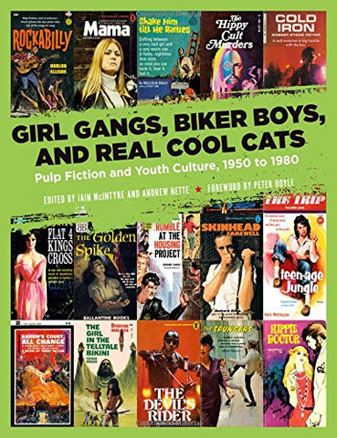 Iain McIntyre & Andrew Nette, eds. - Girl Gangs, Biker Boys, and Real Cool Cats: Pulp Fiction and Youth Culture, 1950 to 1980