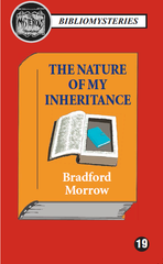 Bradford Morrow - The Nature of My Inheritance