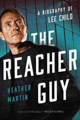 Heather Martin - The Reacher Guy: A Biography of Lee Child