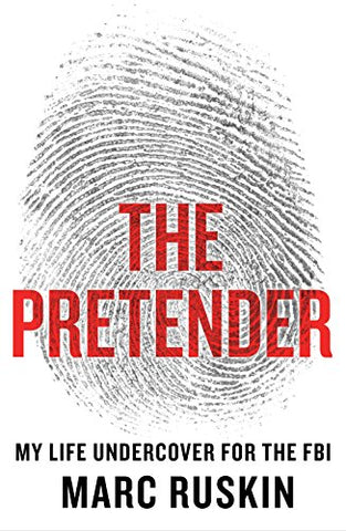 Marc Ruskin - The Pretender: My Life Undercover for the FBI - Signed