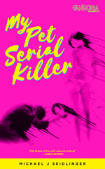 Michael J. Seidlinger - My Pet Serial Killer - To Be Signed