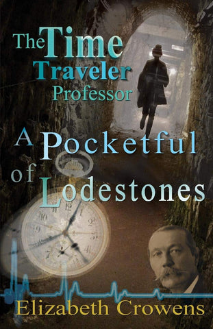 Elizabeth Crowens - The Time Traveller Professor: A Pocketful of Lodestones - To Be Signed