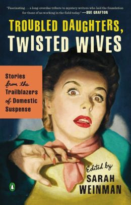 Troubled Daughters, Twisted Wives - Sarah Weinman (ed)