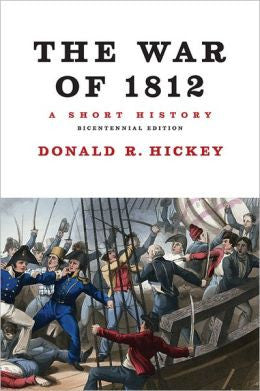 The War of 1812: A Short History Bicenten By Donald R. Hickey