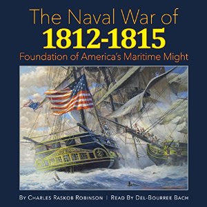 NEW!! The Naval War of 1812-1815: Foundations of America's Maritime Might