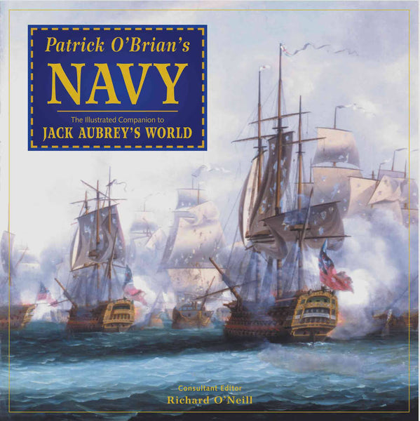 Patrick O'Brian's Navy: The Illustrated Companion to Jack Aubrey's World