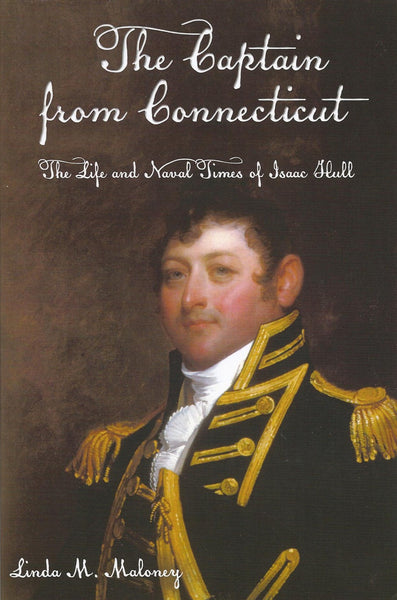 The Captain from Connecticut: The Life and Naval Times of Isaac Hull by Linda M. Maloney