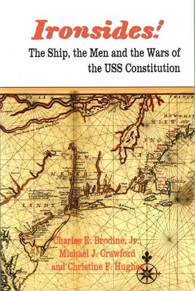 Ironsides! The Ship, The Men, and the Wars By Brodine, Crawford, and Hughes