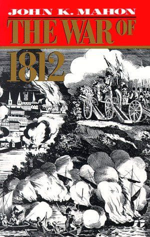 The War of 1812 By John K. Mahon