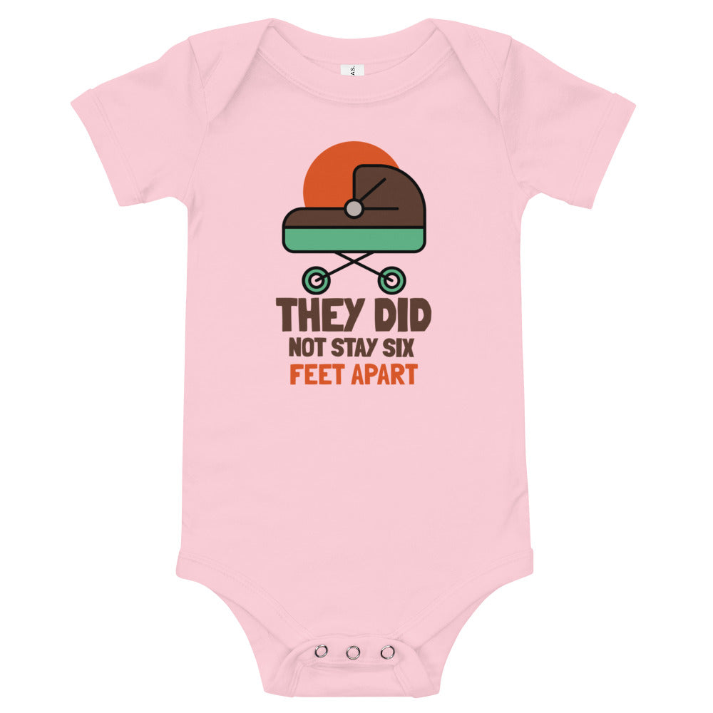 They Did Not Stay 6 Feet Apart Baby T-shit Onesie