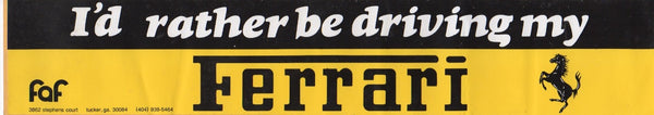 """i'd_rather_be_driving_my_ferrari""_bumper_sticker_by_faf-1_at_albaco.com"