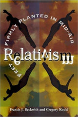 Relativism: Feet Firmly Planted in Mid-Air - Apologetics: 50 Best Books of All Time
