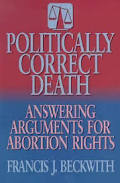 Politically Correct Death - Francis J. Beckwith - Welcome to Truth