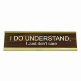 I do Understand I just don't Care - Nameplate