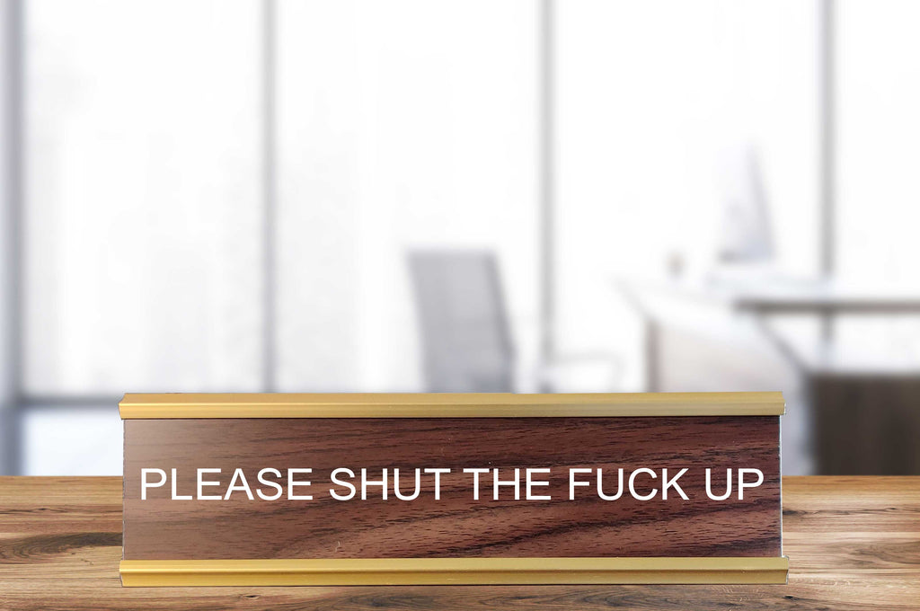 Please Shut the Fuck Up - Nameplate