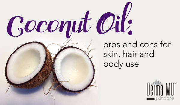 Coconut Oil: pros and cons for hair, skin and body use | Derma MD Canada Blog