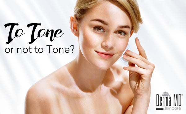 To Toner or Not to Tone? | Derma MD Canada