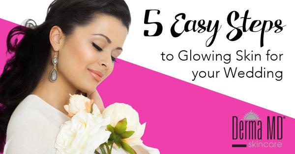 5 Easy Steps to Glowing Skin for Your Wedding | Derma MD Canada
