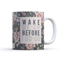 Coffee Mug Wake Me Up Before I Go Go