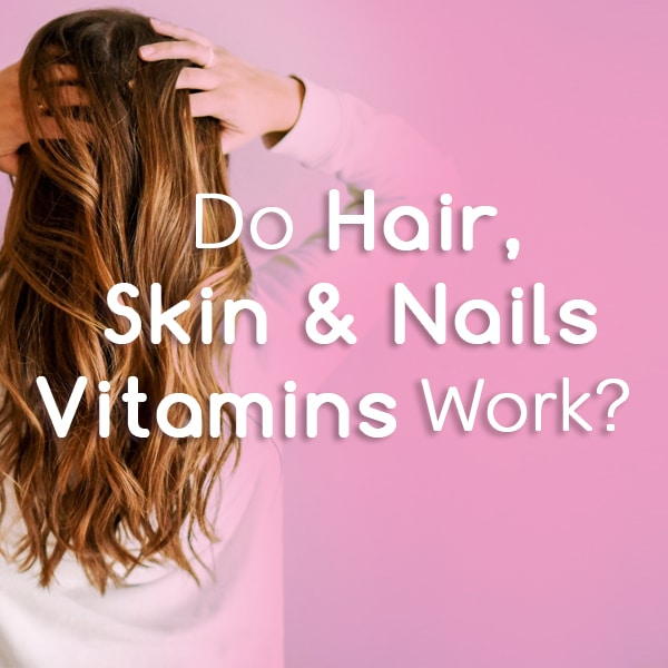 Do Hair, Skin, and Nails Vitamins Work?