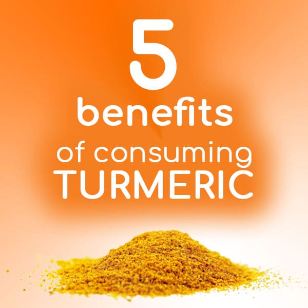 Five Benefits of Consuming Turmeric