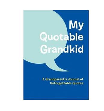 My Quotable Grandkid: A Grandparents' Journal of Unforgettable Quotes