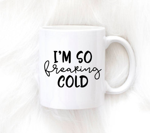 I'm So Freaking Cold Mug