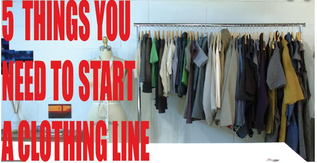 5 Things You Need To Start A Clothing Line