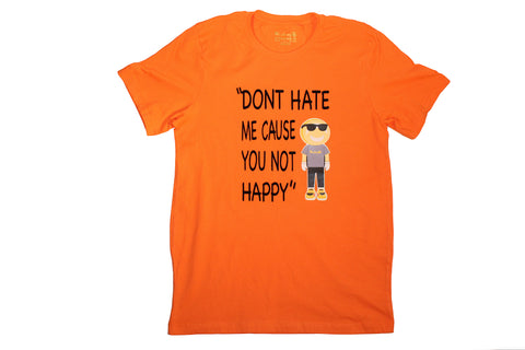 """""""Dont Hate Me Cause You Not Happy"""" tshirt"""