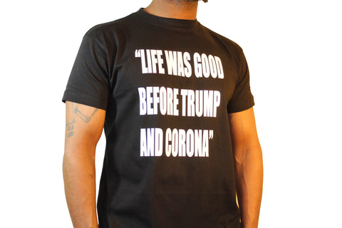 LIfe was good before trump and corona tshirt
