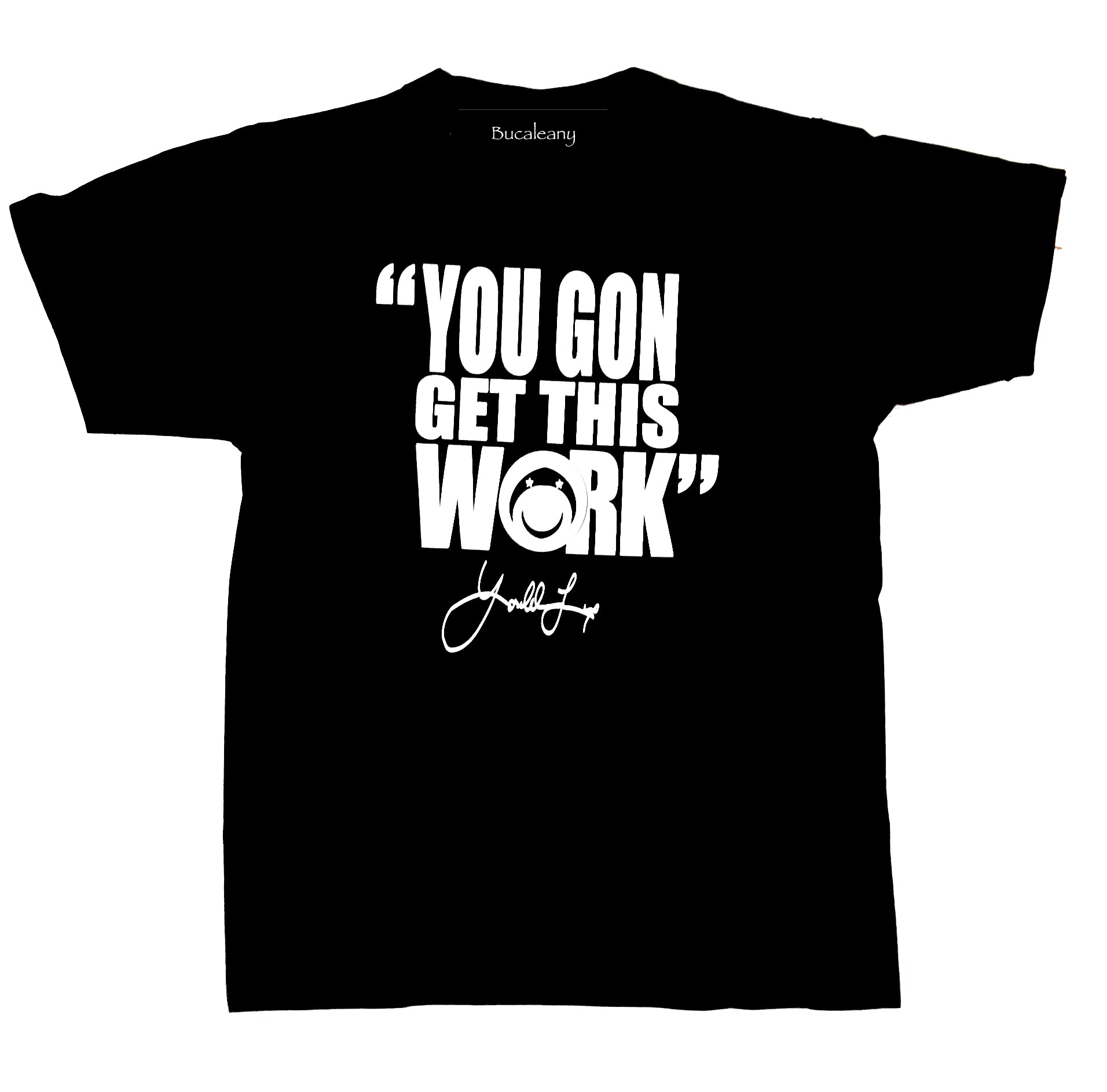 "Bucaleany ""You Gon Get This Work"" T-shirt - BUCALEANY"