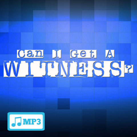 Can I Get A Witness? Part 2  - 10/25/15