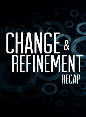 Change & Refinement Recap - Sermon Series