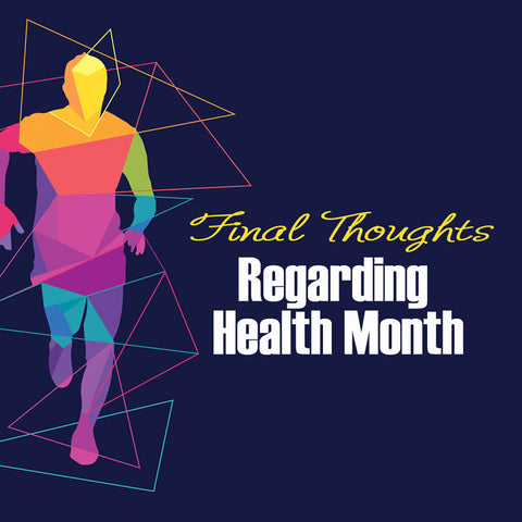 Final Thoughts Regarding Health Month - 8/31/16 - CD