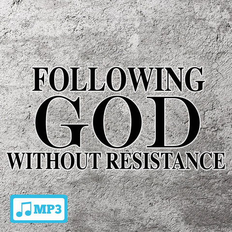 Following God Without Resistance - 6/26/16