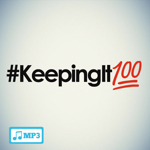 Keeping It 100 Part 1 - 11/30/16
