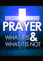 Prayer: What It Is & What It Is Not Series
