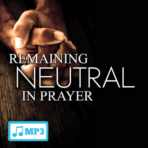 Remaining Neutral in Prayer Part 5 - 12/9/15