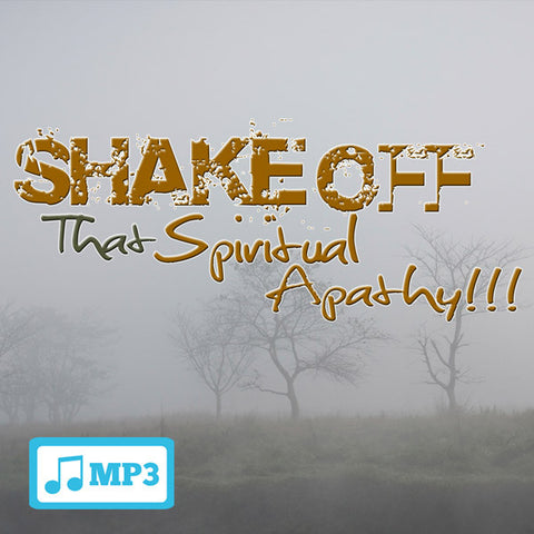 Shake Off That Spiritual Apathy - Part 2