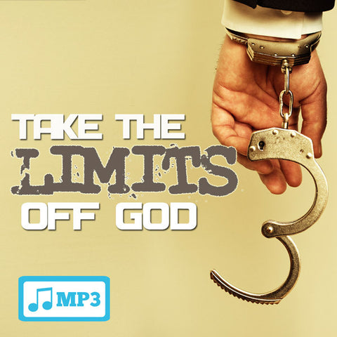 Take The Limits Off God Part 3 - 11/29/15