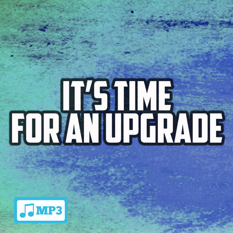 It's Time For An Upgrade - 9/25/16