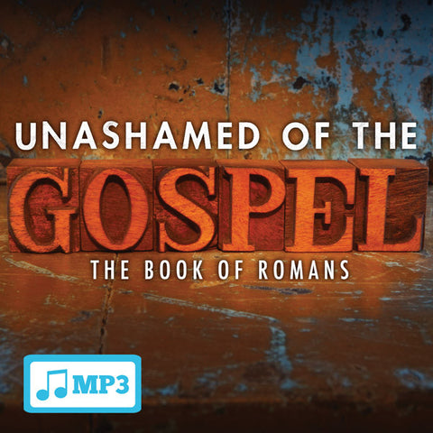 Unashamed of the Gospel: Book of Romans Part 15 - 7/20/16