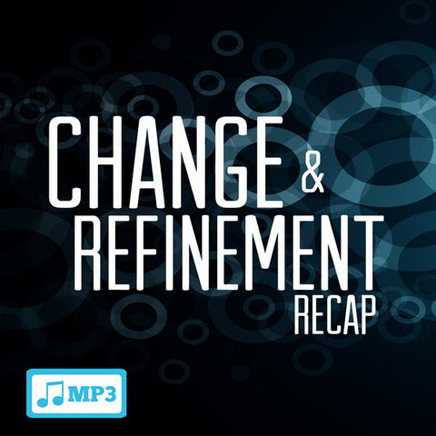 Change & Refinement Recap Part 3 - 9/18/16