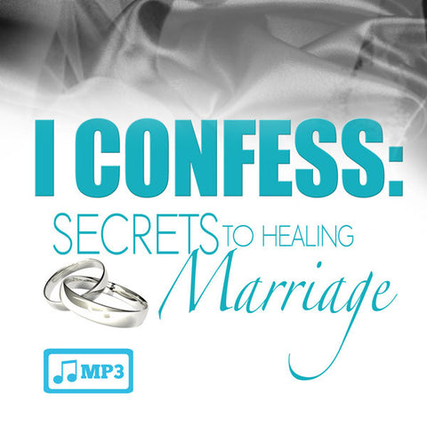 I Confess...Secrets to Healing Marriage Part 3 - 8/30/15