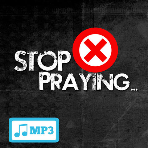 Stop Praying Part 2 - 1/21/15