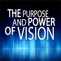 The Purpose and Power of Vision Part 2 – 1/14/2018