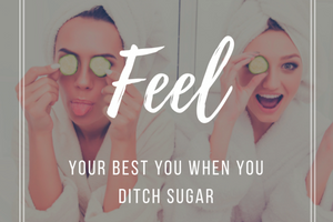 Ditch Sugar To Feel Great