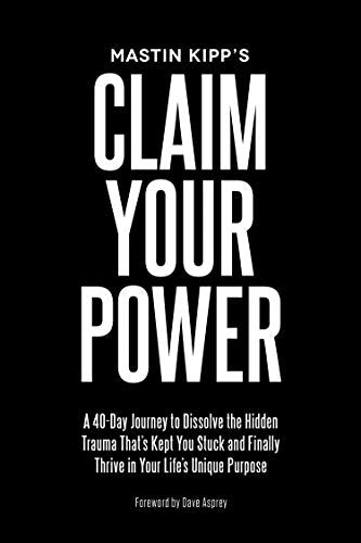 Claim Your Power: A 40-Day Journey to Dissolve the Hidden Trauma That's Kept You Stuck and Finally Thrive in Your Life's Unique Purpose