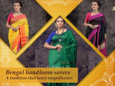 Bengal Handloom Sarees - A Tradition That Bears Magnificence
